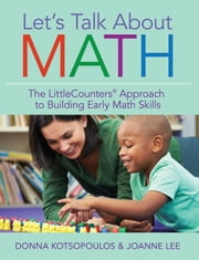 Let's Talk About Math - The LittleCounters® Approach to Building Early Math Skills ebook by Donna Kotsopoulos, Ph.D.,Joanne Lee, Ph.D.