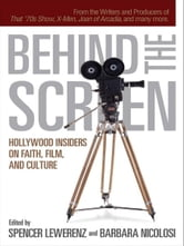 Behind the Screen - Hollywood Insiders on Faith, Film, and Culture ebook by