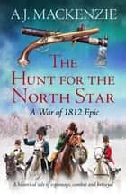 The Hunt for the North Star - A historical tale of espionage, combat and betrayal ebook by A.J. MacKenzie