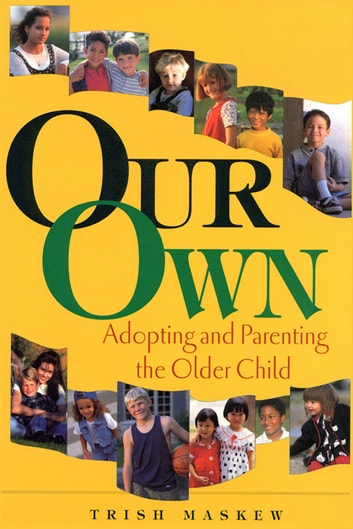 Our Own - Adopting and Parenting the Older Child ebook by Trish Maskew