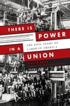 There is Power in a Union eBook by Philip Dray