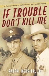 If Trouble Don't Kill Me - A Family's Story of Brotherhood, War, and Bluegrass ebook by Ralph Berrier