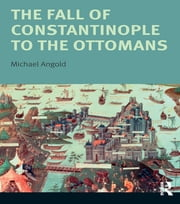 The Fall of Constantinople to the Ottomans - Context and Consequences ebook by Michael Angold