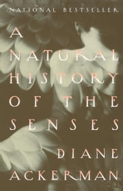 A Natural History of the Senses ebook by Diane Ackerman