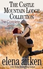 The Castle Mountain Collection - The Complete Series ebook by Elena Aitken