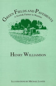 Green Fields and Pavements: A Norfolk Farmer in Wartime ebook by Henry Williamson