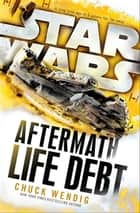 Star Wars: Aftermath: Life Debt ebook by Chuck Wendig