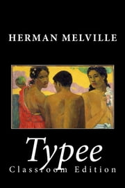 Typee - Classroom Edition ebook by Herman Melville