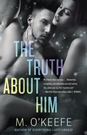 The Truth About Him ebook by M. O'Keefe