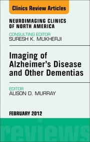 Imaging in Alzheimer's Disease and Other Dementias, An Issue of Neuroimaging Clinics ebook by Alison D. Murray