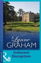 Indecent Deception (Mills & Boon Vintage 90s Modern) eBook by Lynne Graham
