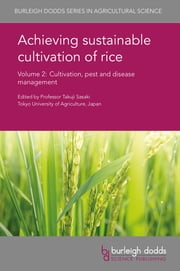 Achieving sustainable cultivation of rice Volume 2 - Cultivation, pest and disease management ebook by Prof. Takuji Sasaki, Dr D. S. Gaydon, V. K. Singh,...