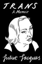 Trans - A Memoir ebook by Juliet Jacques, Sheila Heti