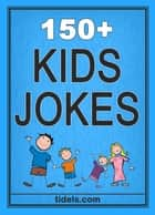 150+ Kids Jokes ebook by Tidels