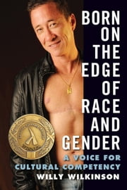 Born on the Edge of Race and Gender - A Voice for Cultural Competency ebook by Willy Wilkinson