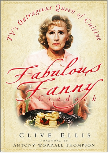 Fabulous Fanny Cradock - TV's Outrageous Queen of Cuisine ebook by Clive Ellis