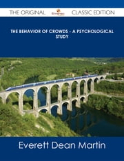 The Behavior of Crowds - A Psychological Study - The Original Classic Edition ebook by Everett Dean Martin