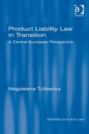 Product Liability Law in Transition - A Central European Perspective ebook by Dr Magdalena Tulibacka,Professor Geraint Howells