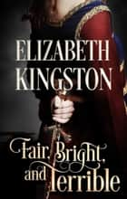 Fair, Bright, and Terrible - Welsh Blades, #2 ebook by Elizabeth Kingston