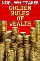 Golden Rules of Wealth ebook by Noel Whittaker