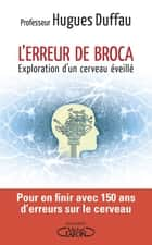 L'erreur de Broca ebook by Hugues Duffau, Christophe Duchareler