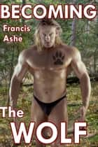 Becoming the Wolf (M/m/M) ebook by Francis Ashe