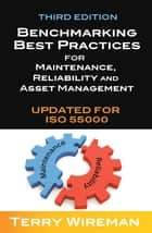 Benchmarking Best Practices for Maintenance, Reliability and Asset Management ebook by Terry Wireman
