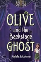 Olive and the Backstage Ghost ebook by Michelle Schusterman