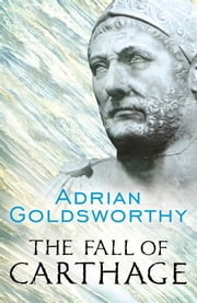 The Fall of Carthage - The Punic Wars 265-146BC ebook by Adrian Goldsworthy