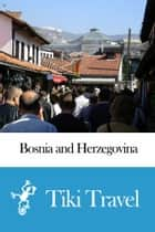Bosnia and Herzegovina Travel Guide - Tiki Travel ebook by Tiki Travel
