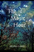 The Magic Hour ebook by Regina Clarke