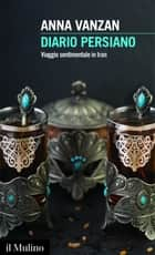 Diario persiano - Viaggio sentimentale in Iran ebook by Anna, Vanzan