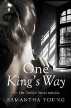 One King's Way - An On Dublin Street Novella ebook by Samantha Young