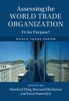 Assessing the World Trade Organization - Fit for Purpose? ebook by Manfred Elsig, Bernard Hoekman, Joost Pauwelyn