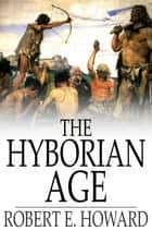The Hyborian Age ebook by Robert E. Howard