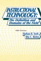 Instructional Technology - The Definition and Domains of the Field ebook by Barbara B. Seels, Rita C. Richey