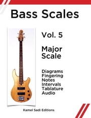 Bass Scales Vol. 5 - Major Scale ebook by Kamel Sadi