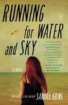 Running for Water and Sky - A Novel ebook by