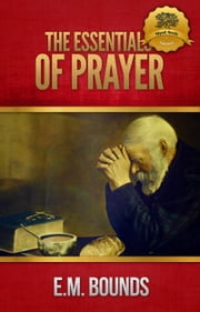 The Essentials of Prayer ebook by E.M. Bounds,Wyatt North