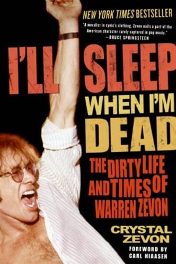 I'll Sleep When I'm Dead - The Life and Times of Warren Zevon ebook by Crystal Zevon