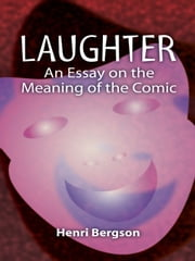 Laughter - An Essay on the Meaning of the Comic ebook by Henri Bergson,Cloudesley Brereton,Fred Rothwell