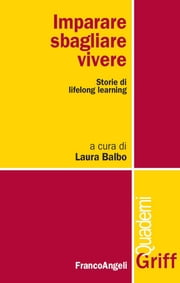 Imparare, sbagliare, vivere. Storie di lifelong learning - Storie di lifelong learning ebook by AA. VV., Laura Balbo