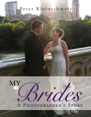 My Brides – A Photographer's Story ebook by Peter Kleinschmidt