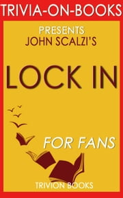 Lock In::A Novel of the Near Future By John Scalzi (Trivia-On-Books) ebook by Trivion Books