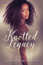 Knotted Legacy ebook by Brenda Murphy
