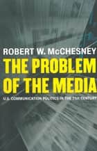 The Problem of the Media ebook by Robert D. McChesney