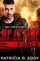 By Lethal Force ebook by Patricia D. Eddy