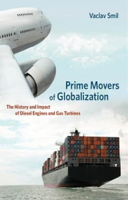 Prime Movers of Globalization - The History and Impact of Diesel Engines and Gas Turbines ebook by Vaclav Smil