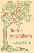The Run for the Elbertas ebook by James Still