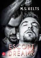 Escort Dreams eBook by M.S. Kelts